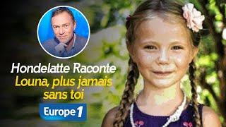 Hondelatte Raconte : Louna, plus jamais sans toi (Récit intégral)