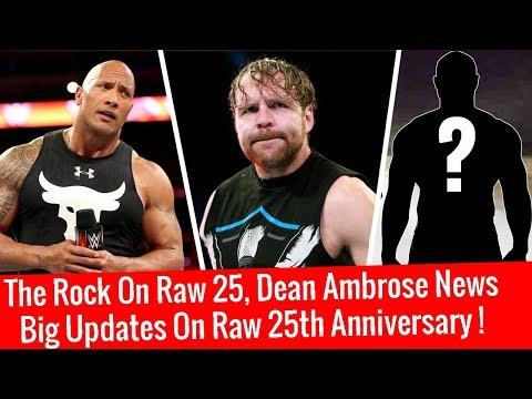 The Rock On Raw 25 ! Dean Ambrose Spotted ! Big Update On Raw 25th Anniversary