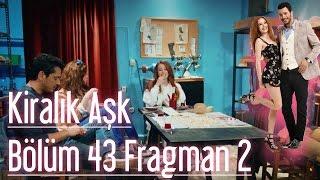 Kiralık Aşk 43. Bölüm 2. Fragman