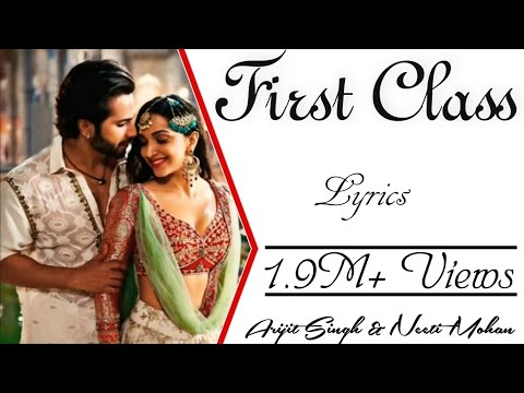FIRST CLASS Full Song With Lyrics - Kalank - Arijit Singh & Neeti Mohan - VarunDhawan & KiaraAdvani