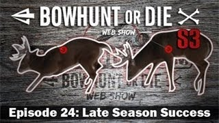 Bowhunt Or Die - Season Episode 24: Late Season Success