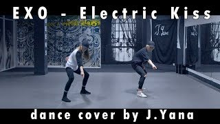 EXO (엑소) - 'Electric Kiss' / Dance Cover By J.Yana