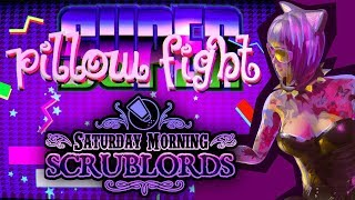 Saturday Morning Scrublords - Super Pillow Fight
