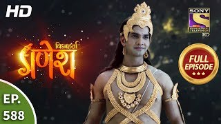 Vighnaharta Ganesh - Ep 588 - Full Episode - 21st November, 2019