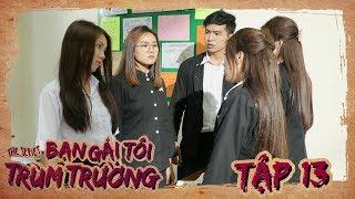 BẠN GÁI TÔI TRÙM TRƯỜNG | TẬP 13 | Phim Học Đường Hành Động | LA LA SCHOOL