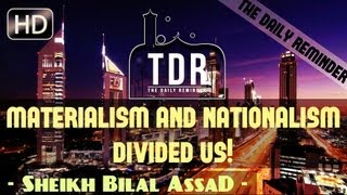Materialism & Nationalism Divided Us!? Must Watch ? by Sheikh Bilal Assad ? The Daily Reminder