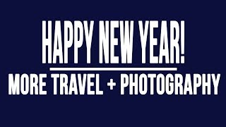 Happy New Year:  More Travel Rewards and Photography In 2018