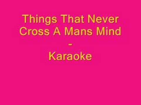 Things That Never Cross A Mans Mind - Karaoke