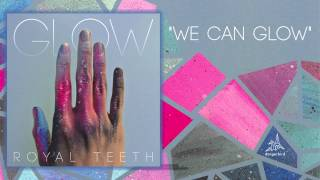 "Royal Teeth - ""We Can Glow"" (Audio)"