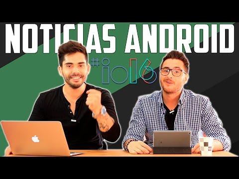 Noticias Android: Todas las novedades del Google I/O y más