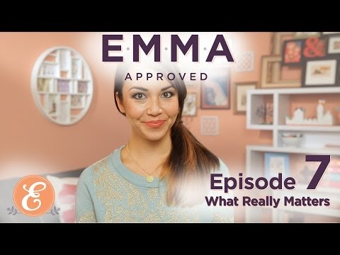 What Really Matters - Emma Approved Ep: 7