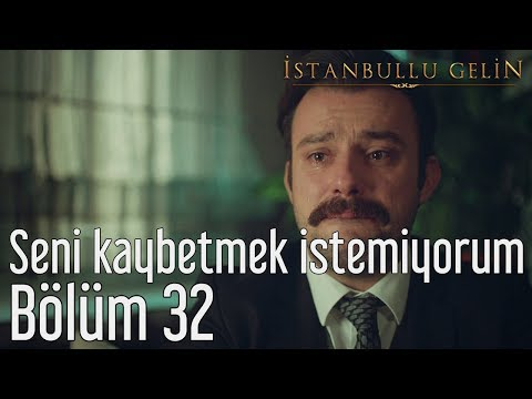 İstanbullu Gelin 32. Bölüm - Seni Kaybetmek İstemiyorum