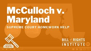 McCulloch v. Maryland   Homework Help from the Bill of Rights Institute