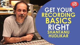 Get your recording basics right, Shantanu Hudlikar