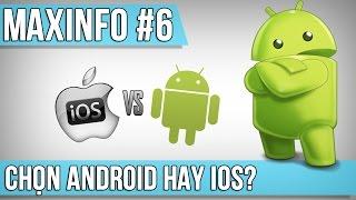 Maxinfo #6 - So sánh Android và iOS?