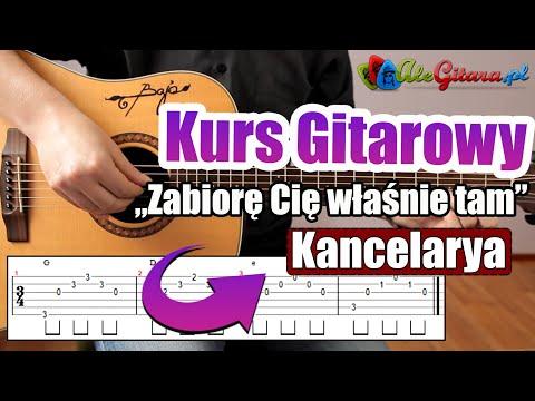 Jak Zagrać Na Gitarze: Kancelarya - Zabiorę Cię Właśnie Tam