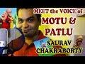 Meet The Voice Of Motu & Patlu   Saurav Chakraborty