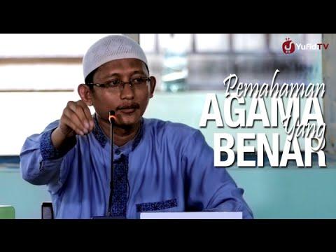Ceramah Islam: Pemahaman Agama Yang Benar - Ustadz Badru Salam, Lc