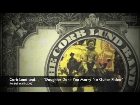 Corb Lund Band - Daughter Dont You Marry