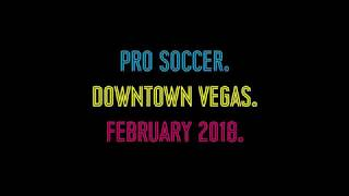 Pro Soccer. Downtown Vegas. February 2018.