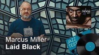 Marcus Miller – Laid Black   JAZZ TEST