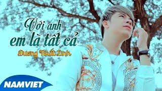 Với Anh Em Là Tất Cả - Dương Nhất Linh [MV OFFICIAL]