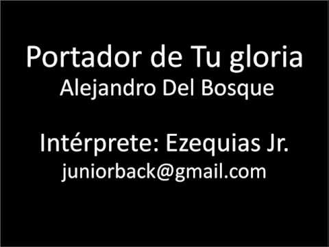 Portador de Tu gloria – Alejandro Del Bosque – By Ezequias Jr.