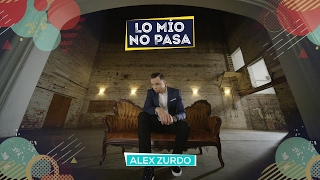 Alex Zurdo - Lo Mio No Pasa ( Video Oficial)