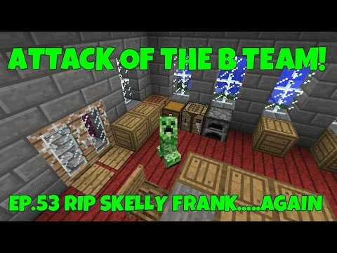 Attack Of The B-Team! Ep.53 RIP Skelly Frank......Again!