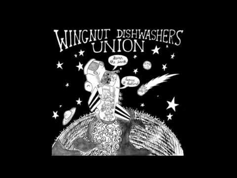 Wingnut Dishwashers Union - For A Girl In Rhinelander Wi