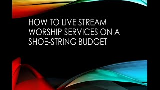 How to Live Stream Your Worship Services on a Small Budget