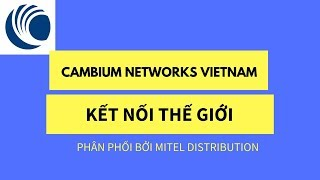 Cambium Networks Vietnam | Kết Nối Thế Giới