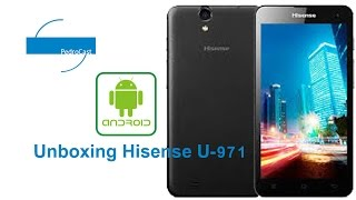 [UNBOXING] hisense u971 - Teléfono con Android muy interesante