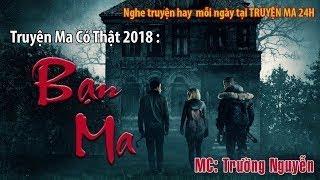 Truyện Ma Có Thật BẠN MA Truyện Ma Mới Nhất 2018 MC Trường Nguyễn