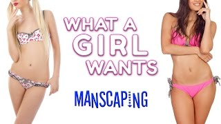 What a Girl Wants | Manscaping