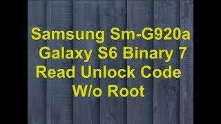 Samsung Sm-G920a Galaxy S6 Binary 7 Read Unlock Code W/o Root By Gsm Firmwares Team