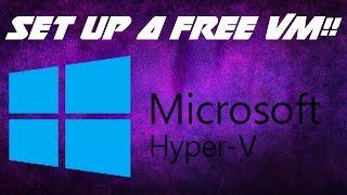 How To Set Up a Virtual Machine (Free, Legal, Easy) - Hyper-V (TUTORIAL)