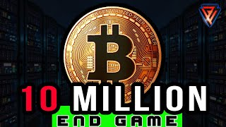 10 Million Dollar Bitcoin End Game