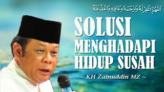 Solusi Menghadapi Hidup Susah - KH Zainuddin MZ