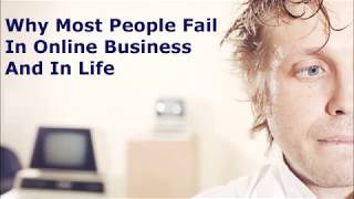 Why Most People Fail In Online Business And In Life