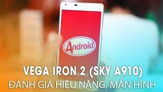 VEGA IRON 2 (SKY A910): Đánh giá hiệu năng, màn hình