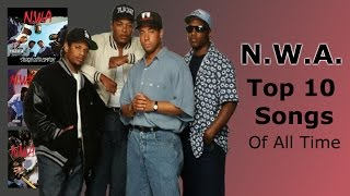 N.W.A. - Top 10 Songs EVER Made