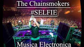 The Chainsmokers - #SELFIE (Musica Electronica)