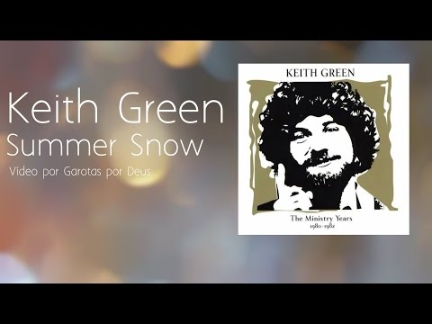 Keith Green - Summer Snow