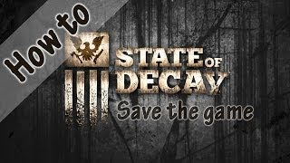 [How to] วิธี Save เกม State of Decay แบบ Manual