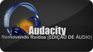 Melhorar Áudio com Audacity - Remover Ruído