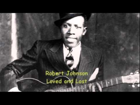 Robert Johnson - Loved and Lost