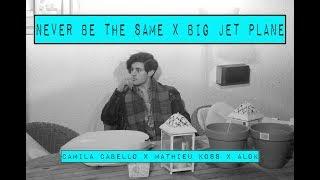 Ouça Camila Cabello - NEVER BE THE SAME - BIG JET PLANE - Mathieu Koss Reuben Gray Cover