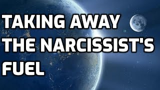 Taking Away The Narcissist's Fuel