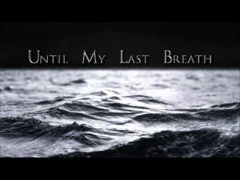 Скачать песню until my last breath